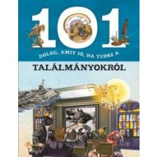 101 dolog, amit jó, ha tudsz a találmányokról gyermek- és ifjúsági könyv