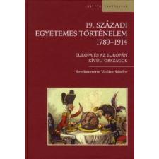 19. SZÁZADI EGYETEMES TÖRTÉNELEM -1789-1914 EURÓPA ÉS AZ EURÓPÁN KÍVÜLI ORSZÁGOK tankönyv