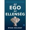 21. Század Kiadó Ryan Holiday: Az ego az ellenség - Pusztítsd el az egódat. Mielőtt ő pusztít el téged.