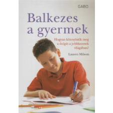 Lauren Milsom BALKEZES A GYERMEK - HOGYAN KÖNNYÍTSÜK MEG A DOLGÁT A JOBBKEZESEK VILÁGÁBAN? életmód, egészség
