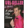 Uri Geller A siker titka - Életem