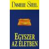 Danielle Steel EGYSZER AZ ÉLETBEN
