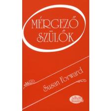 Susan Forward MÉRGEZŐ SZÜLŐK társadalom- és humántudomány