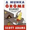 Scott Adams A MUNKA ÖRÖME - DILBERT ÚTMUTATÓJA A MUNKAHELYI BOLDOGSÁGHOZ