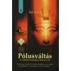 Bob Frissel PÓLUSVÁLTÁS - A VALÓDI TEREMTÉS KÖNYVE II.