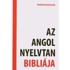 Pappné Kuster Klára AZ ANGOL NYELVTAN BIBLIÁJA nyelvkönyv, szótár