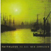 Faithless To All New Arrivals (CD)