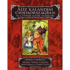 Lewis Carroll ALIZ KALANDJAI CSODAORSZÁGBAN ÉS A TÜKÖR MÁSIK OLDALÁN gyermek- és ifjúsági könyv