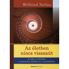 Wilfried Nelles AZ ÉLETBEN NINCS VISSZAÚT - A TUDAT EVOLÚCIÓJA, A SPIRITUÁLIS FEJLŐDÉS ÉS A CSALÁDÁLLÍTÁS társadalom- és humántudomány