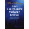 Karl Keating Amit a katolikusok valójában hisznek