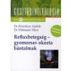 dr. Rosztóczy András, dr. Wittmann Tibor REFLUXBETEGSÉG - GYOMORSAV OKOZTA BÁNTALMAK /GASZTROENTEROLÓGIA