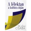 Pléh Csaba A LÉLEKTAN A KULTÚRA ÚTJÁN
