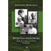 Annalisa Borghese WOJTYLA ASSZONYAI - NŐK EGY PÁPA ÉLETÉNEK TÜKRÉBEN