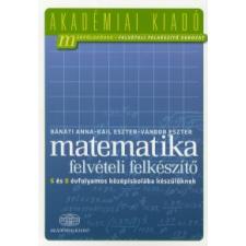Bánáti Anna, Kail Eszter, Vándor Eszter FELVÉTELI FELKÉSZÍTI MATEMATIKA 6-8 ÉVFOLYAM tankönyv