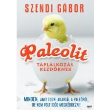 Szendi Gábor PALEOLIT TÁPLÁLKOZÁS - A NYUGATI ÉLETMÓD ÉS A CIVILIZÁCIÓS BETEGSÉGEK életmód, egészség