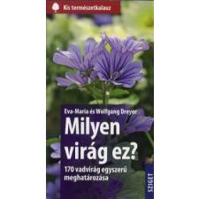 Eva-Maria Dreyer, Wolfgang Dreyer MILYEN VIRÁG EZ? - 170 VADVIRÁG EGYSZERŰ MEGHATÁROZÁSA természet- és alkalmazott tudomány