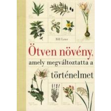 Bill Laws Ötven növény, amely megváltoztatta a történelmet természet- és alkalmazott tudomány