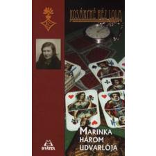 Kosáryné Réz Lola MARINKA HÁROM UDVARLÓJA regény