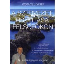 Kovács József A SZERVEZET TISZTÍTÁSA FELSŐFOKON - EGY TERMÉSZETGYÓGYÁSZ FELJEGYZÉSEI életmód, egészség