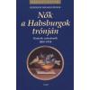 Weissensteiner, Friedrich NŐK A HABSBURGOK TRÓNJÁN - OSZTRÁK CSÁSZÁRNÉK 1804-1918 (KIRÁLYI HÁZAK SOROZAT)