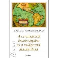 Samuel P. Huntington A civilizációk összecsapása és a világrend átalakulása történelem