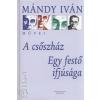 Mándy Iván A CSŐSZHÁZ - EGY FESTŐ IFJÚSÁGA