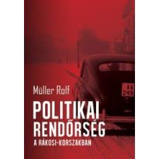 Müller Rolf POLITIKAI RENDŐRSÉG A RÁKOSI-KORSZAKBAN történelem