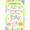 50 Things to Do with your baby 0-6 months - Foglalkoztató ötletek mamáknak babákról (fél éves korig) (kártya)