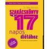 SZAKÁCSKÖNYV A 17 NAPOS DIÉTÁHOZ - 80 VADONATÚJ RECEPT AZ EGÉSZSÉGES FOGYÓKÚRÁÉRT