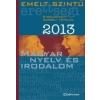EMELT SZINTŰ ÉRETTSÉGI 2013 - KIDOLGOZOTT SZÓBELI TÉTELEK - MAGYAR NYELV ÉS IRODALOM