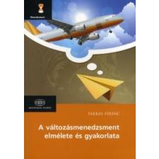 Farkas Ferenc A változásmenedzsment elmélete és gyakorlata gazdaság, üzlet