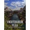 A Mediterráneum világa (Anatóliától az Atlanti-óceánig)