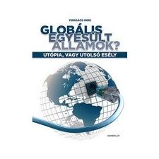 Gondolat Kiadó Globális Egyesült Államok? - Utópia, vagy utolsó esély társadalom- és humántudomány