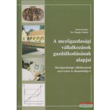 Dr. Magda Sándor szerk. - A mezőgazdasági vállalkozások gazdálkodásának alapjai ajándékkönyv