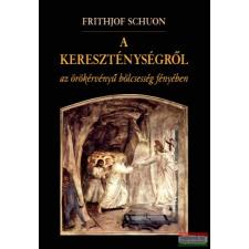 Frithjof Schuon - A kereszténységről az örökérvényű bölcsesség fényében társadalom- és humántudomány