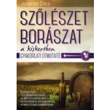 Jacsmenik Gyula Szőlészet, borászat a kiskertben természet- és alkalmazott tudomány