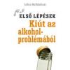 KIÚT AZ ALKOHOLPROBLÉMÁBÓL - ELSŐ LÉPÉSEK -