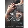 WALTERS, A. MEREDITH - FIND YOU IN THE DARK - UTÁNAD A SÖTÉTBE - FÛZÖTT