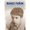 BAGI IVÁN - A HÛSÉG ÁRVÁJA