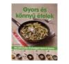 Gyors és könnyu ételek - Ellenállhatatlan finomságok lépésrol lépésre gasztronómia
