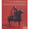 Corvina A középkori bronzművesség emlékei Magyarországon