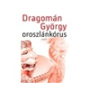 Dragomán György Dragomán György: Oroszlánkórus