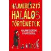 - HAJMERESZTÕ HALÁLOS TÖRTÉNETEK