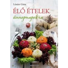 Bioenergetic Kiadó Lénárt Gitta-Élő ételek ünnepnapokra (Új példány, megvásárolható, de nem kölcsönözhető!) életmód, egészség