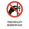 Feszültség alatt! Megérinteni tilos! (TÁBLA)