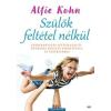 Alfie Kohn Szülők feltétel nélkül