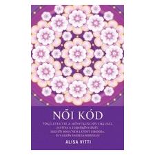 Agykontroll Kft. Alisa Vitti: Női kód - Tökéletesítse a menstruációs ciklusát, javítsa a termékenységét, legyen soha nem látott libidója életmód, egészség