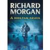 Richard Morgan A holtak szava