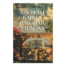 Kárpátia Stúdió Borbély Zsolt Attila: Székely kapu a magyar világra történelem