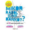 Steven D. Levitt, Stephen J. Dubner DUBNER, STEPHEN J. – LEVITT, STEVEN D. - MIKOR RABOLJUNK BANKOT?